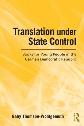 Translation Under State Control: Books for Young People in the German Democratic Republic (Hardback) book cover