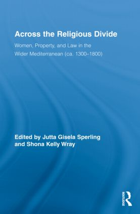 Across the Religious Divide: Women, Property, and Law in the Wider Mediterranean (ca. 1300-1800) book cover