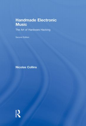 Handmade Electronic Music: The Art of Hardware Hacking, 2nd Edition (Hardback) book cover
