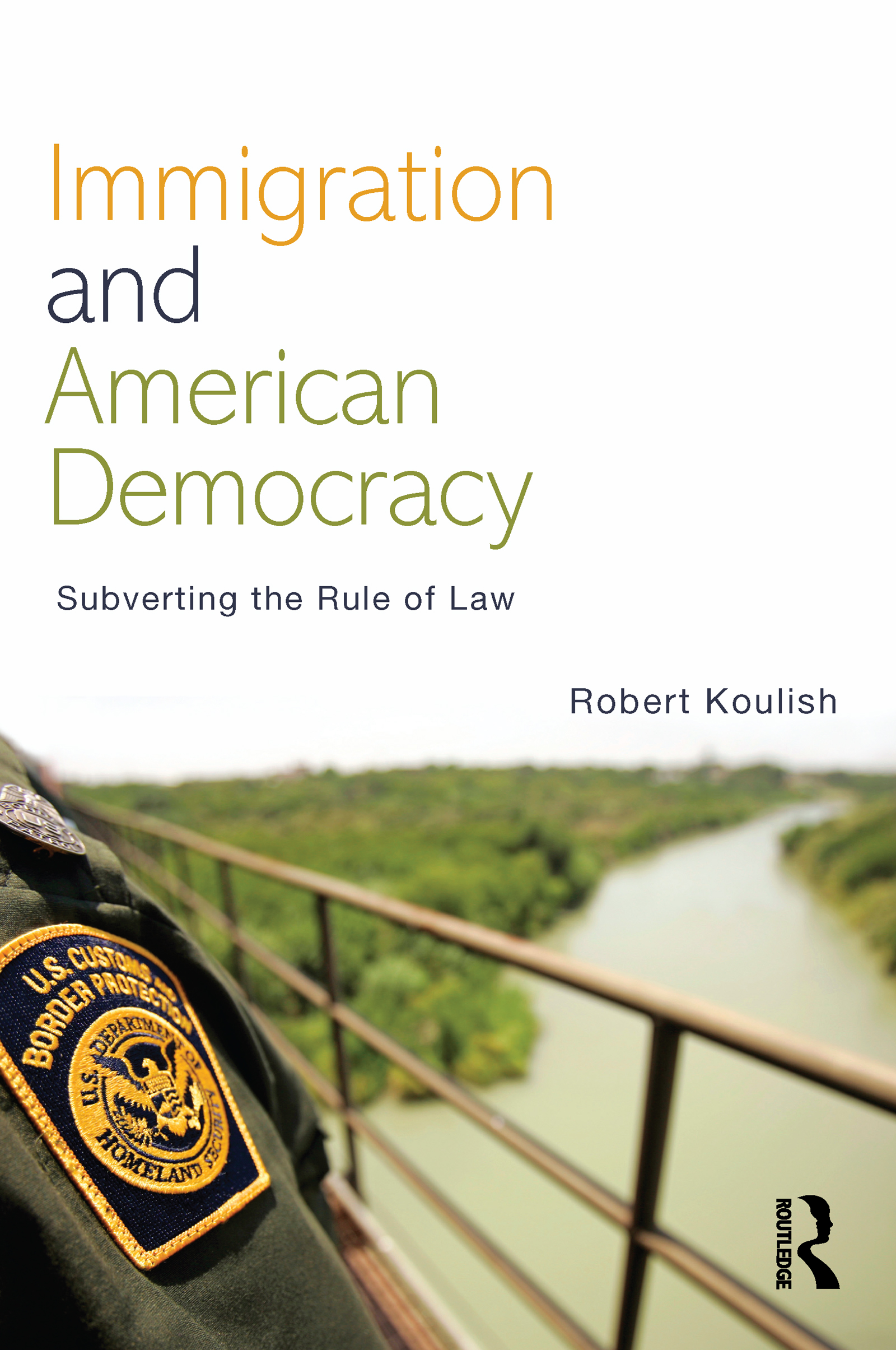 Immigration and American Democracy: Subverting the Rule of Law (Paperback) book cover