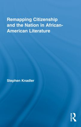 Remapping Citizenship and the Nation in African-American Literature (Hardback) book cover