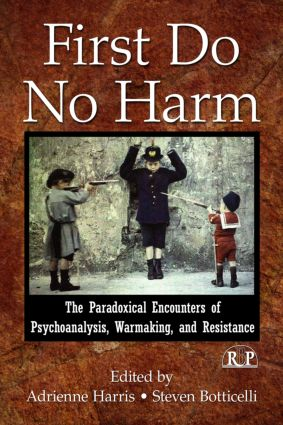 First Do No Harm: The Paradoxical Encounters of Psychoanalysis, Warmaking, and Resistance (Paperback) book cover