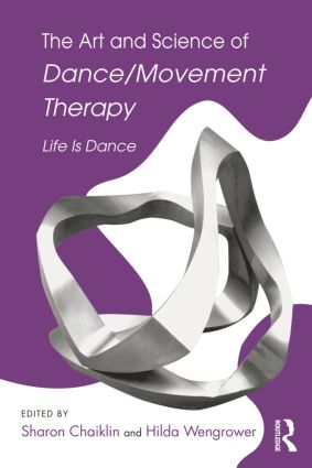 The Art and Science of Dance/Movement Therapy: Life Is Dance (Paperback) book cover
