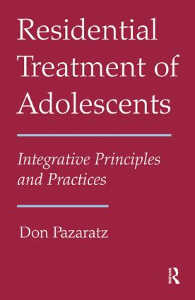 Residential Treatment of Adolescents: Integrative Principles and Practices (Hardback) book cover
