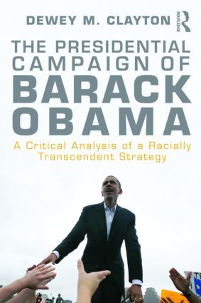 The Presidential Campaign of Barack Obama: A Critical Analysis of a Racially Transcendent Strategy (Paperback) book cover