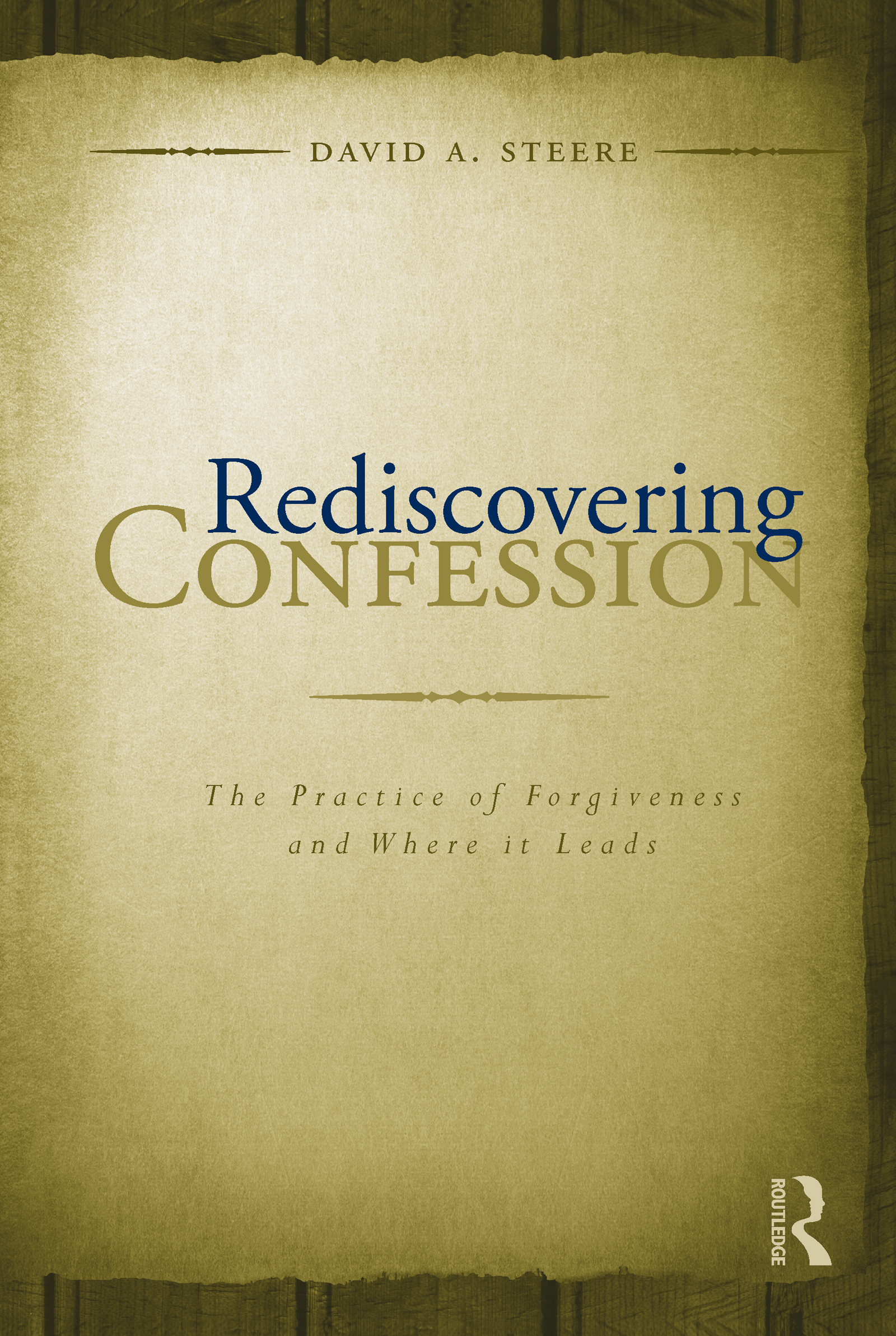 Rediscovering Confession: The Practice of Forgiveness and Where it Leads (Hardback) book cover