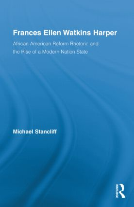 Frances Ellen Watkins Harper: African American Reform Rhetoric and the Rise of a Modern Nation State book cover