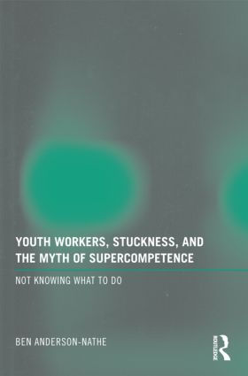 Youth Workers, Stuckness, and the Myth of Supercompetence: Not knowing what to do (Paperback) book cover