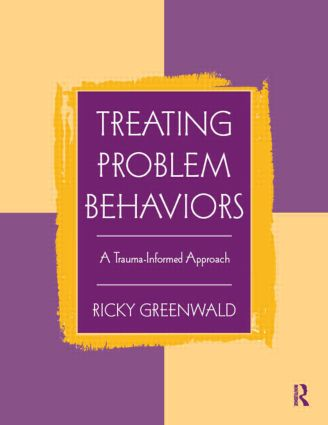 Treating Problem Behaviors: A Trauma-Informed Approach (Paperback) book cover