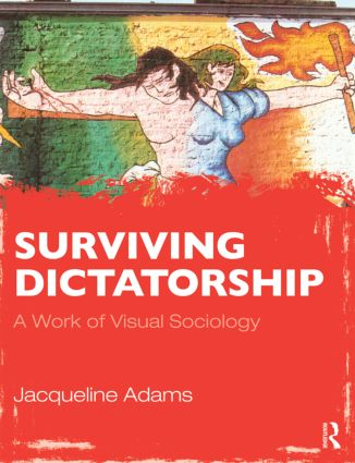 Surviving Dictatorship: A Work of Visual Sociology book cover