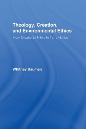 Theology, Creation, and Environmental Ethics: From Creatio Ex Nihilo to Terra Nullius (Hardback) book cover