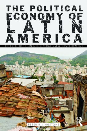 The Political Economy of Latin America: Reflections on Neoliberalism and Development book cover