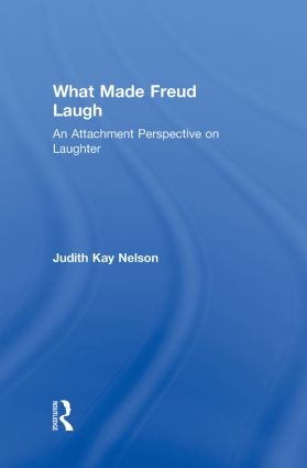 What Made Freud Laugh: An Attachment Perspective on Laughter, 1st Edition (Hardback) book cover