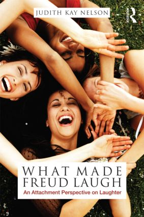 What Made Freud Laugh: An Attachment Perspective on Laughter, 1st Edition (Paperback) book cover