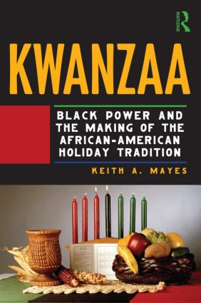 Kwanzaa: Black Power and the Making of the African-American Holiday Tradition, 1st Edition (Hardback) book cover