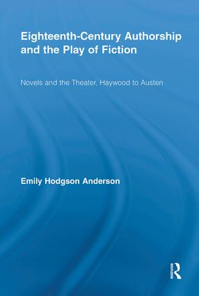Eighteenth-Century Authorship and the Play of Fiction: Novels and the Theater, Haywood to Austen (Hardback) book cover