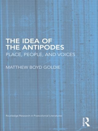 The Idea of the Antipodes: Place, People, and Voices (Hardback) book cover