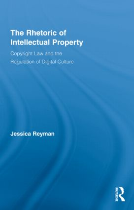 The Rhetoric of Intellectual Property: Copyright Law and the Regulation of Digital Culture (Hardback) book cover