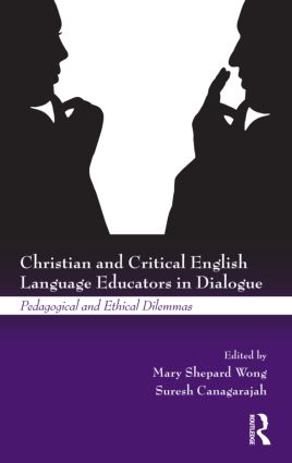 Christian and Critical English Language Educators in Dialogue: Pedagogical and Ethical Dilemmas, 1st Edition (Hardback) book cover