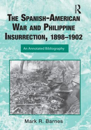 The Spanish-American War and Philippine Insurrection, 1898–1902: An Annotated Bibliography (Hardback) book cover