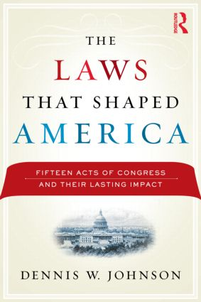 The Laws That Shaped America: Fifteen Acts of Congress and Their Lasting Impact (Paperback) book cover