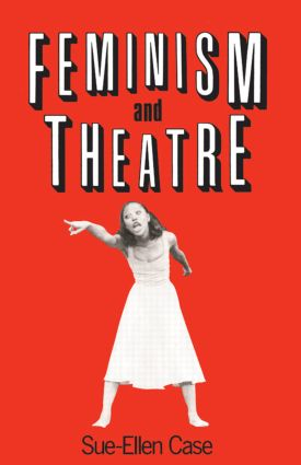Feminism and Theatre: 1st Edition (Paperback) book cover