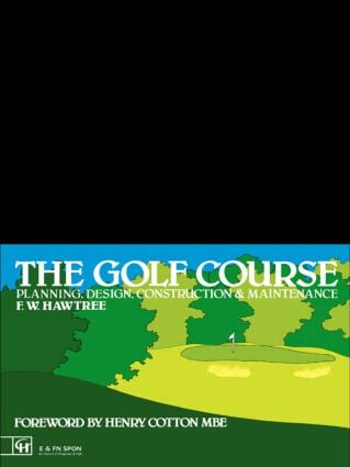 The Golf Course: Planning, design, construction and management book cover