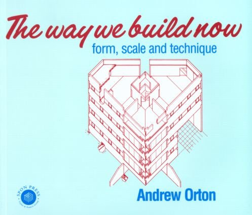 The Way We Build Now: Form, Scale and Technique (Paperback) book cover