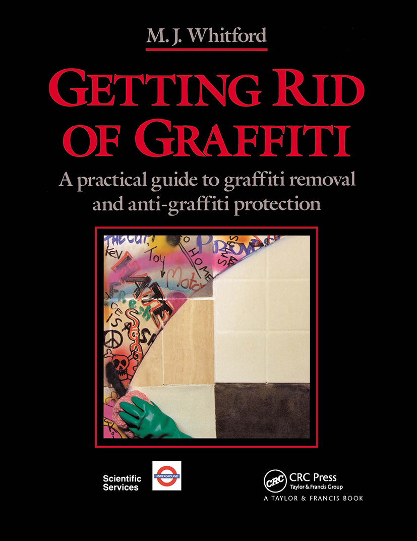 Getting Rid of Graffiti: A practical guide to graffiti removal and anti-graffiti protection, 1st Edition (Hardback) book cover