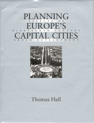 Planning Europe's Capital Cities: Aspects of Nineteenth-Century Urban Development (Hardback) book cover