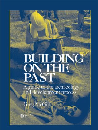 Building on the Past: A Guide to the Archaeology and Development Process, 1st Edition (Hardback) book cover