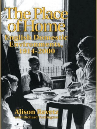 The Place of Home: English domestic environments, 1914-2000, 1st Edition (Hardback) book cover