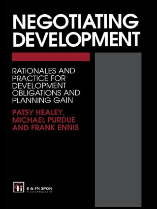 Negotiating Development: Rationales and practice for development obligationsand planning gain, 1st Edition (Hardback) book cover
