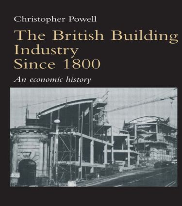 The British Building Industry since 1800: An economic history book cover