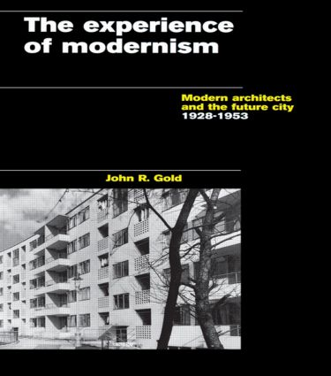The Experience of Modernism: Modern Architects and the Future City, 1928-53 (Paperback) book cover