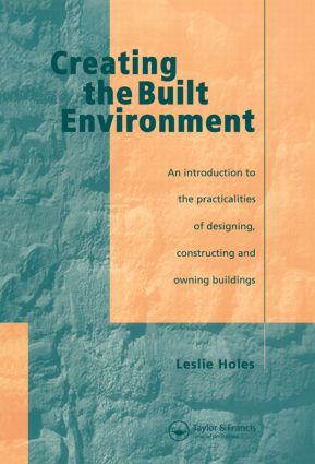 Creating the Built Environment: The Practicalities of Designing, Constructing and Owning Buildings, 1st Edition (Paperback) book cover