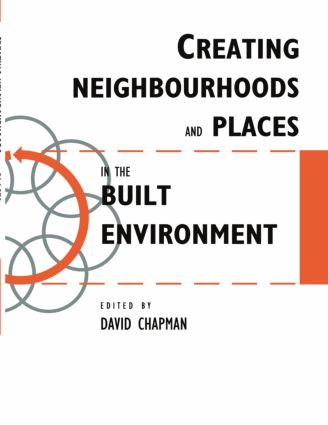 Creating Neighbourhoods and Places in the Built Environment: 1st Edition (Paperback) book cover