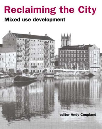 Reclaiming the City: Mixed use development, 1st Edition (Paperback) book cover