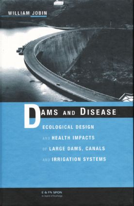 Dams and Disease: Ecological Design and Health Impacts of Large Dams, Canals and Irrigation Systems, 1st Edition (Hardback) book cover