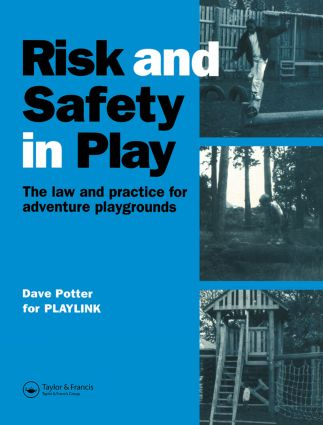 Risk and Safety in Play: The law and practice for adventure playgrounds, 1st Edition (Paperback) book cover