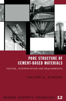 Pore Structure of Cement-Based Materials: Testing, Interpretation and Requirements book cover