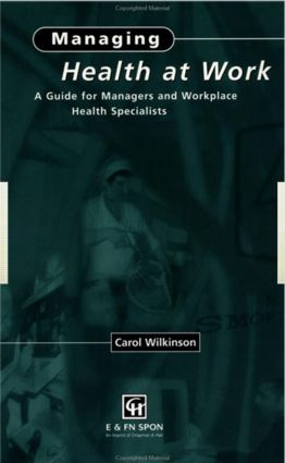 Managing Health at Work: A Guide for Managers and Workplace Health Specialists, 1st Edition (Hardback) book cover