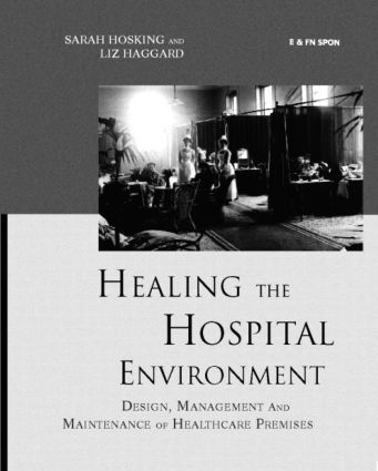 Healing the Hospital Environment: Design, Management and Maintenance of Healthcare Premises, 1st Edition (e-Book) book cover