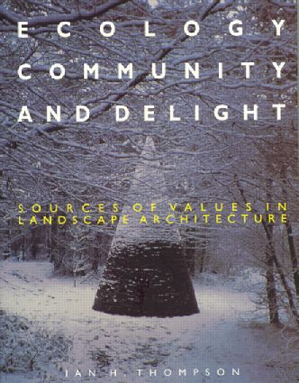 Ecology, Community and Delight: An Inquiry into Values in Landscape Architecture book cover
