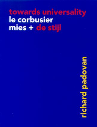 Towards Universality: Le Corbusier, Mies and De Stijl book cover