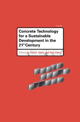 Concrete Technology for a Sustainable Development in the 21st Century: 1st Edition (Hardback) book cover