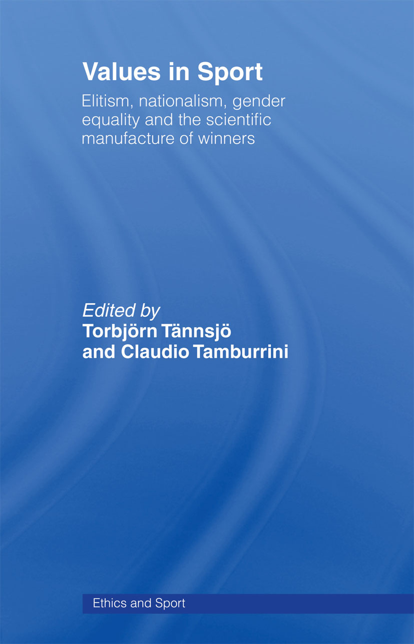 Values in Sport: Elitism, Nationalism, Gender Equality and the Scientific Manufacturing of Winners book cover