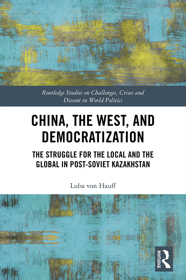 China, the West, and Democratization: The Struggle for the Local and the Global in Post-Soviet Kazakhstan book cover