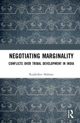 Negotiating Marginality: Conflicts over Tribal Development in India book cover