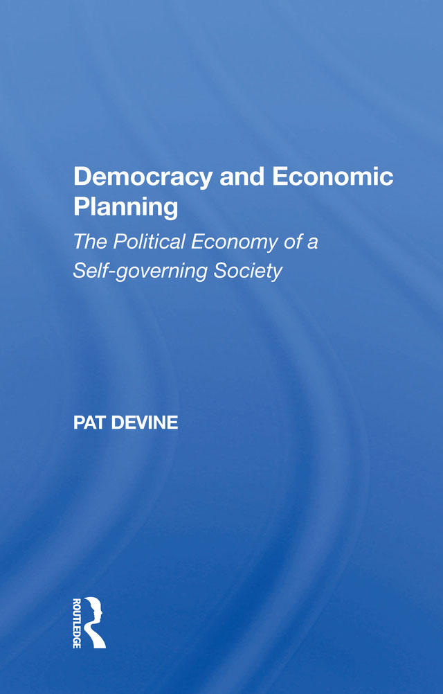 Democracy And Economic Planning: The Political Economy Of A Self-governing Society book cover